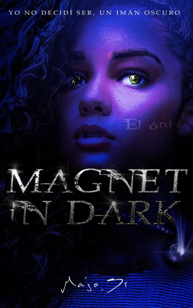 https://www.wattpad.com/story/44199481-magnet-in-dark%C2%A9-parte-i-el-%C3%B3nix-completa